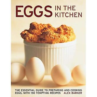 Eggs in the Kitchen: The Essential Guide to Preparing and Cooking Eggs, with 150 Tempting Recipes