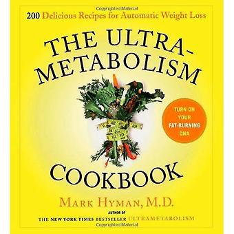 Ultrametabolism kokbok: 200 läckra recept som kommer att slå på din fettförbränning DNA