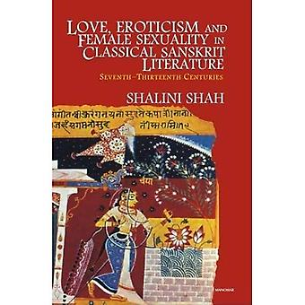 Amour, érotisme et sexualité féminine dans la littérature Sanskrit classique: septième à treize siècles