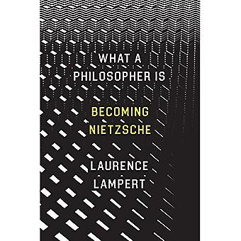 What a Philosopher is: Becoming Nietzsche