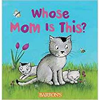 Whose Mom is This?: Q and� A Flap Series [Board book]