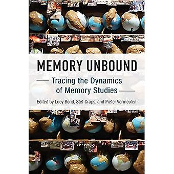 Memory Unbound: Tracing the� Dynamics of Memory Studies