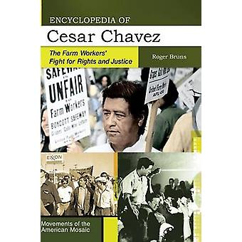 Encyclopedia of Cesar Chavez The Farm Workers Fight for Rights and Justice by Bruns & Roger