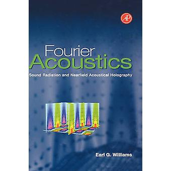 Fourier Acoustics Sound Radiation and Nearfield Acoustical Holography by Williams & Earl G.