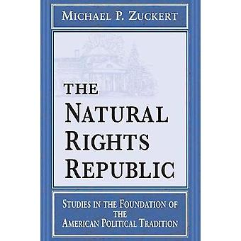 The Natural Rights Republic Studies in the Foundation of the American Political Tradition by Zuckert & Michael P.