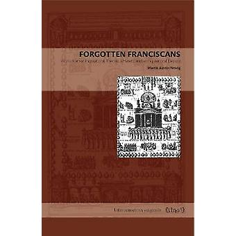 Forgotten Franciscans Works from an Inquisitional Theorist a Heretic and an Inquisitional Deputy by Nesvig & Martin Austin