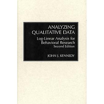 Analyzing Qualitative Data LogLinear Analysis for Behavioral Research Second Edition by Kennedy & John J.
