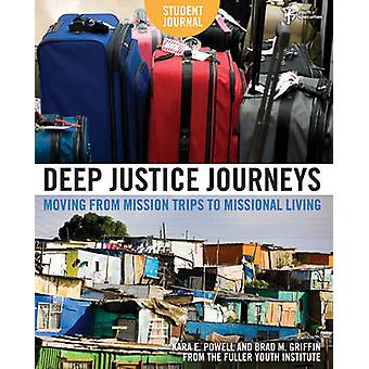 Deep Justice Journeys Student Journal Moving from Mission Trips to Missional Living by Powell & Kara E.