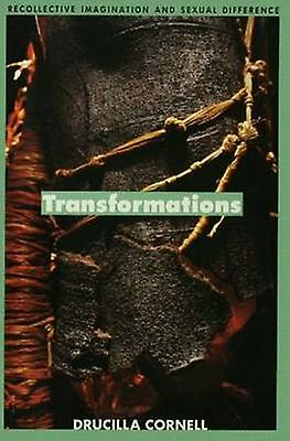 Transformations Recollective Imagination and Sexual Difference by Cornell & Drucilla
