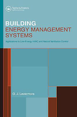 Building Energy Management Systems An Application to Heating Natural Ventilation Lighting and Occupant Satisfaction by Levermore Geoff