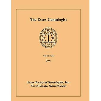 Die Essex Genealoge Volume 26 2006 von Essex Society of Genealoge & Inc