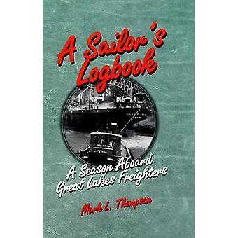A Sailors Logbook A Season Aboard Great Lakes Freighters by Thompson & Mark L