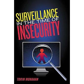 Surveillance in the Time of Insecurity by Monahan & Torin