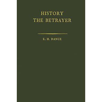 History the Betrayer A Study in Bias by Dance & Edward Herbert