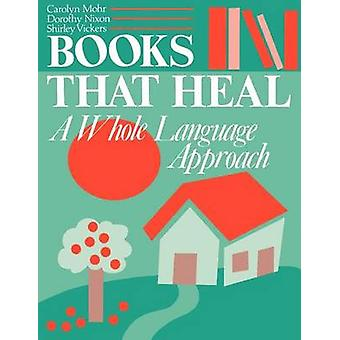 Books That Heal A Whole Language Approach by Mohr & Carolyn
