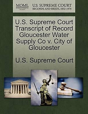 U.S. Supreme Court Transcript of Record Gloucester Water Supply Co v. City of Gloucester by U.S. Supreme Court