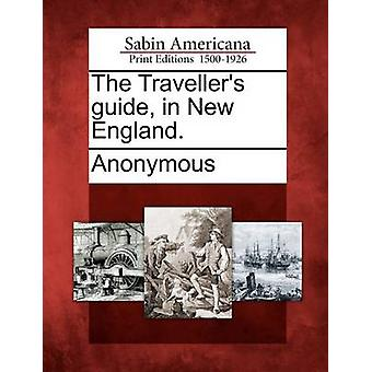 The Travellers guide in New England. by Anonymous
