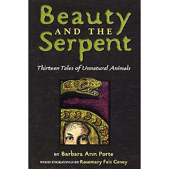 Beauty and the Serpent Thirteen Tales of Unnatural Animals by Porte & Barbara Ann