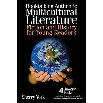 Booktalking Authentic Multicultural Literature Fiction and History for Young Readers by York & Sherry