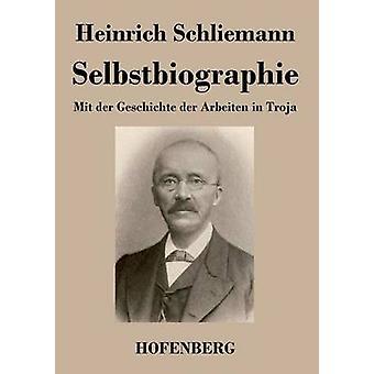 Selbstbiographie par Schliemann & Heinrich
