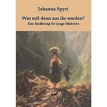 Was Soll Denn Aus Ihr Werden by Spyri & Johanna