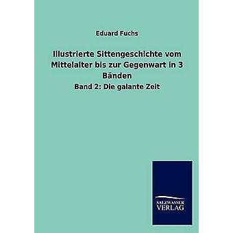 Illustrierte Sittengeschichte vom Mittelalter bis zur Gegenwart in 3 Bnden by Fuchs & Eduard