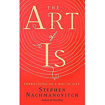 The Art of Is: Improvising� as a Way of Life