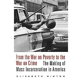 From the War on Poverty to the War on Crime - The Making of Mass Incar