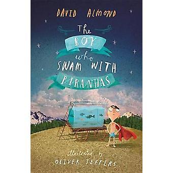 The Boy Who Swam with Piranhas by David Almond - Oliver Jeffers - 978