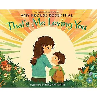 That's Me Loving You by Amy Krouse Rosenthal - Teagan White - 9781101
