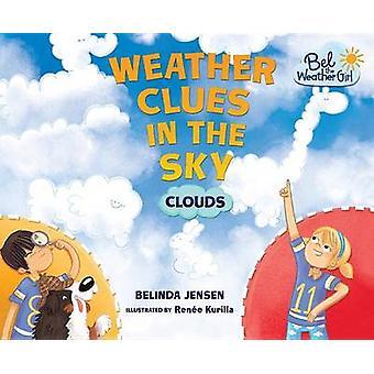 Weather Clues in the Sky - Clouds by Belinda Jensen - Renee Kurilla -