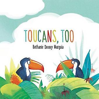 Toucans - Too by Bethanie Deeney Murguia - 9781499804218 Book