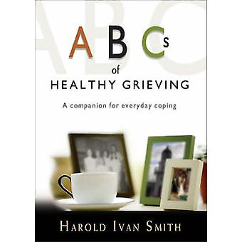 ABCs of Healthy Grieving - A Companion for Everyday Coping (2nd Revise