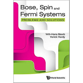 Bose - Spin and Fermi Systems - Problems and Solutions by Willi-Hans S