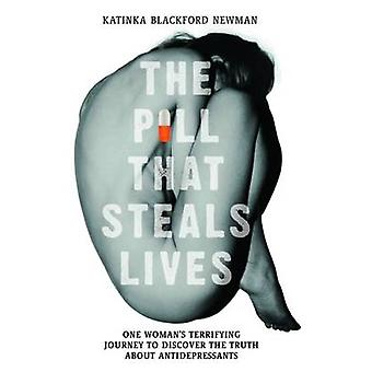 The Pill That Steals Lives  One Womans Terrifying Journey to Discover the Truth about Antidepressants by Katinka Blackford Newman