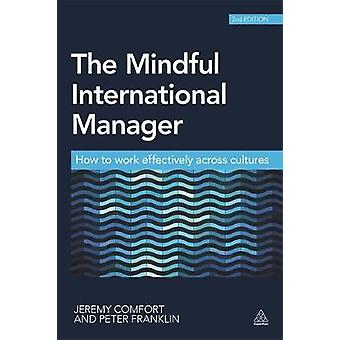 The Mindful International Manager How to Work Effectively Across Cultures by Comfort & Jeremy
