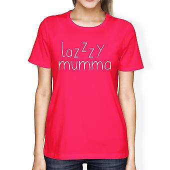 Lazzzy Mumma Women's Hot Pink Cotton T-Shirt Funny Graphic Top