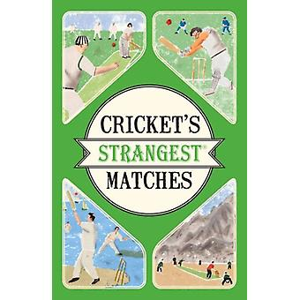 Cricket's Strangest Matches: Extraordinary but True Stories from Over a Century of Cricket (Paperback) by Ward Andrew