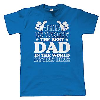 What The Best Dad In The World Looks Like, Mens T Shirt
