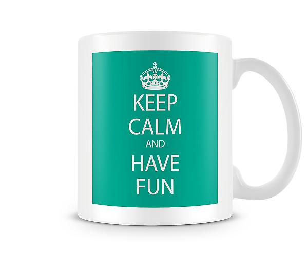 Keep Calm And Have Fun Printed Mug