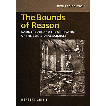 The Bounds of Reason - Game Theory and the Unification of the Behavior