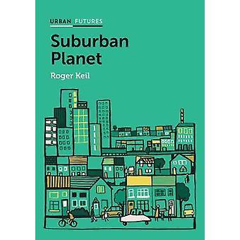 Suburban Planet - die Welt von außen nach innen durch Roger Urban zu machen