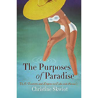 The Purposes of Paradise - U.S. Tourism and Empire in Cuba and Hawai'i