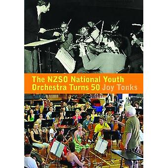 NZSO National Youth Orchestra Turns 50 - 50 Years and Beyond by Joy To