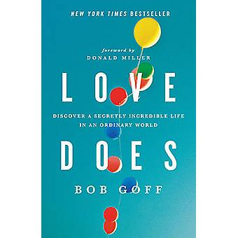 Love Does - Discover a Secretly Incredible Life in an Ordinary World b