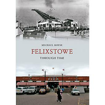 Felixstowe Through Time by Michael Rouse - 9781445610863 Book