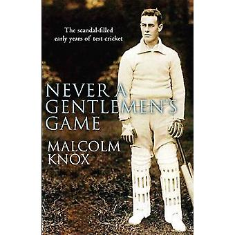 Never a Gentleman's Game - The Scandal-filled Early Years of Test Cric