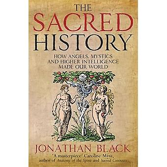 The Sacred History - How Angels - Mystics and Higher Intelligence Made