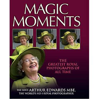 Magic Moments - The Greatest Royal Pictures of All Time by Arthur Edwa