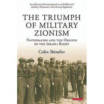 The Triumph of Military Zionism - Nationalism and the Origins of the I